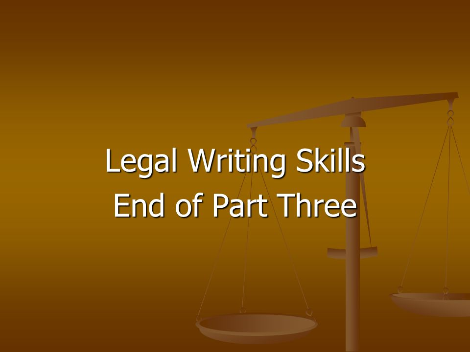 Legal Writing Skills End of Part Three