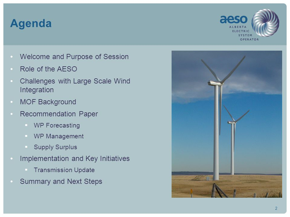 2 Agenda Welcome and Purpose of Session Role of the AESO Challenges with Large Scale Wind Integration MOF Background Recommendation Paper  WP Forecas