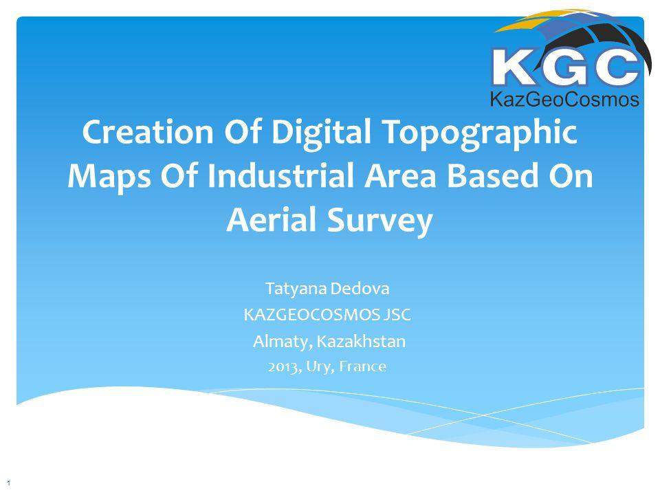 Creation Of Digital Topographic Maps Of Industrial Area Based On Aerial Survey Tatyana Dedova KAZGEOCOSMOS JSC Almaty, Kazakhstan 2013, Ury, France 1