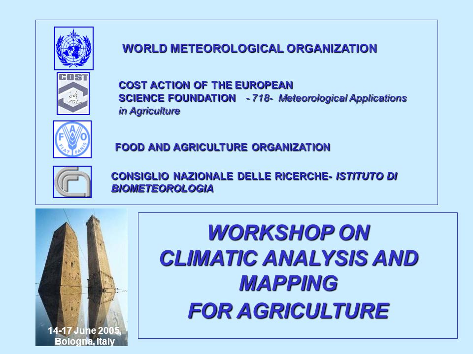WORKSHOP ON CLIMATIC ANALYSIS AND MAPPING FOR AGRICULTURE 14-17 June 2005, Bologna, Italy CONSIGLIO NAZIONALE DELLE RICERCHE- ISTITUTO DI BIOMETEOROLO