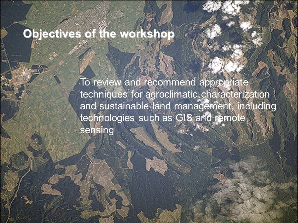 Objectives of the workshop To review and recommend appropriate techniques for agroclimatic characterization and sustainable land management, including