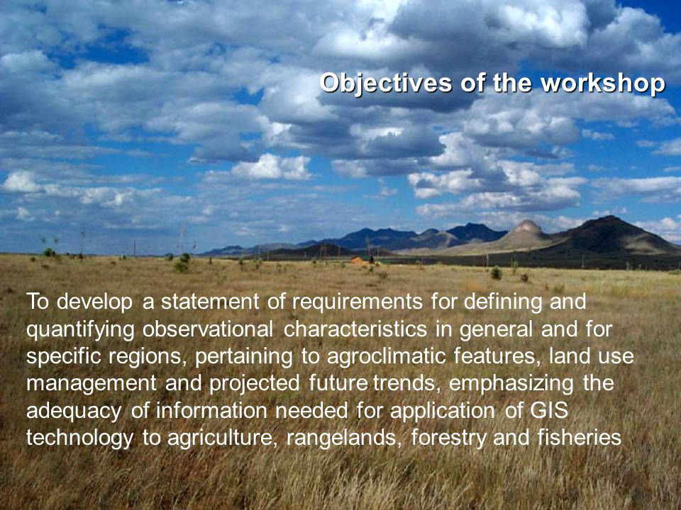 Objectives of the workshop To develop a statement of requirements for defining and quantifying observational characteristics in general and for specif