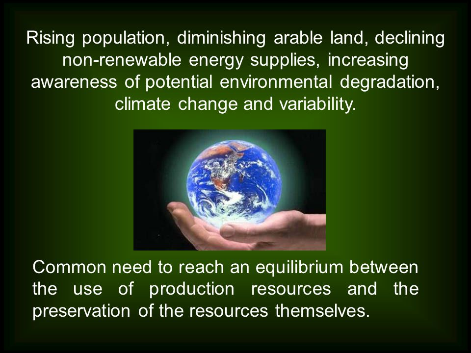Common need to reach an equilibrium between the use of production resources and the preservation of the resources themselves. Rising population, dimin