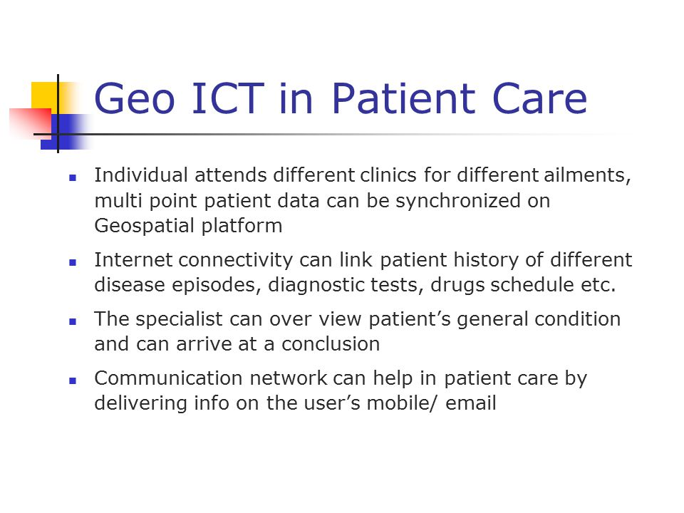Geo ICT in Patient Care Individual attends different clinics for different ailments, multi point patient data can be synchronized on Geospatial platfo