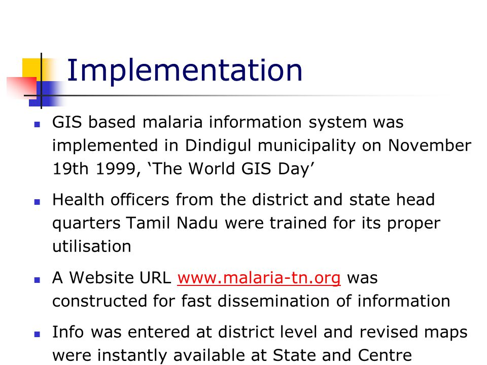 Implementation GIS based malaria information system was implemented in Dindigul municipality on November 19th 1999, 'The World GIS Day' Health officer