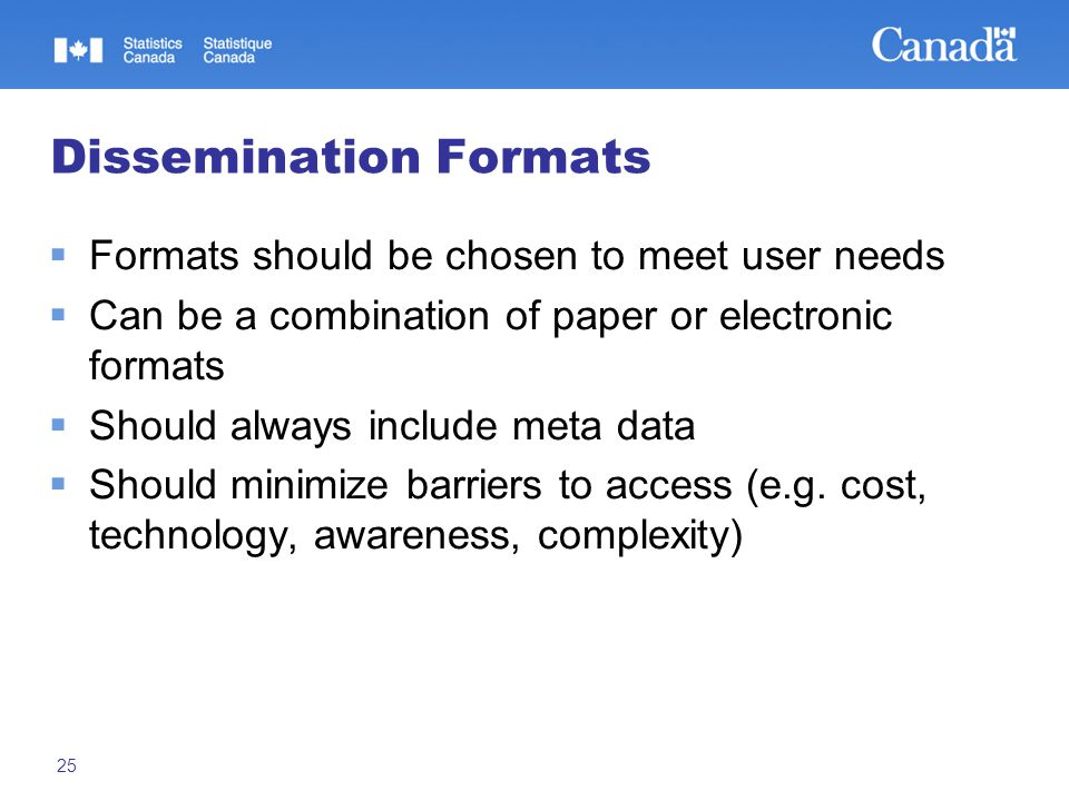 25 Dissemination Formats  Formats should be chosen to meet user needs  Can be a combination of paper or electronic formats  Should always include meta data  Should minimize barriers to access (e.g.