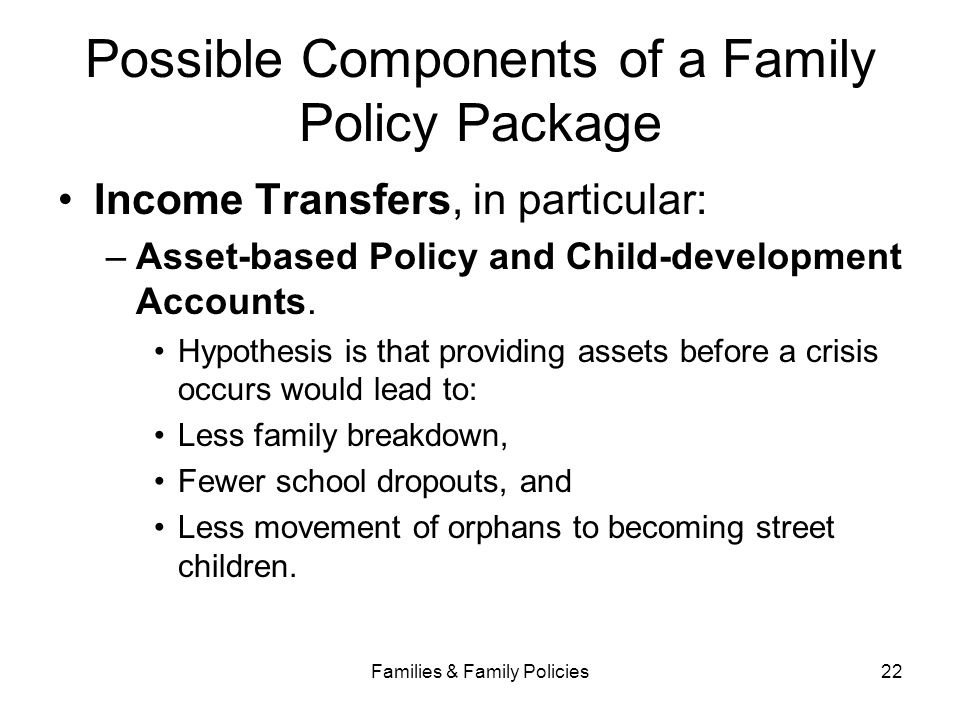 Families & Family Policies22 Possible Components of a Family Policy Package Income Transfers, in particular: –Asset-based Policy and Child-development