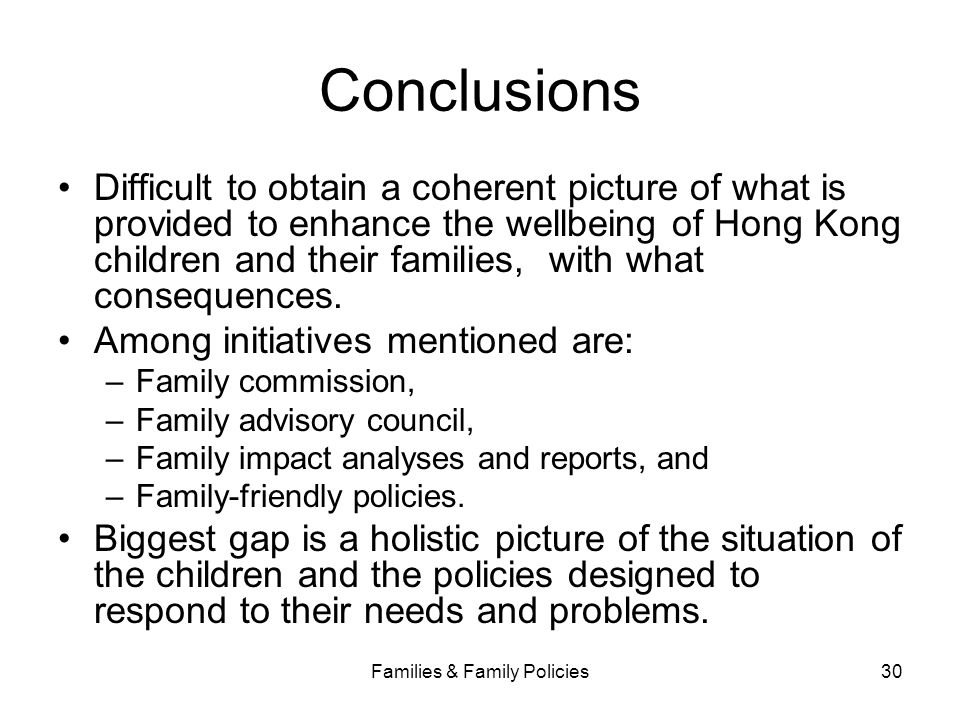 Families & Family Policies30 Conclusions Difficult to obtain a coherent picture of what is provided to enhance the wellbeing of Hong Kong children and