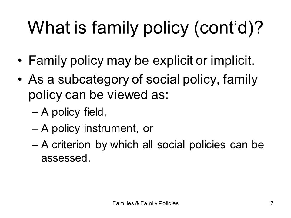 Families & Family Policies7 What is family policy (cont'd)? Family policy may be explicit or implicit. As a subcategory of social policy, family polic