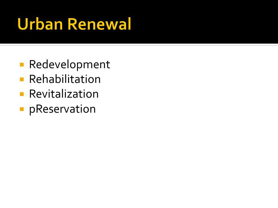  Redevelopment  Rehabilitation  Revitalization  pReservation