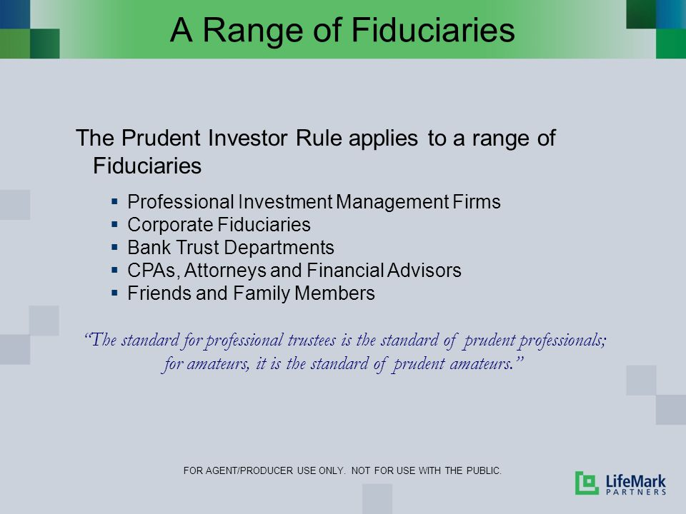 A Range of Fiduciaries FOR AGENT/PRODUCER USE ONLY.