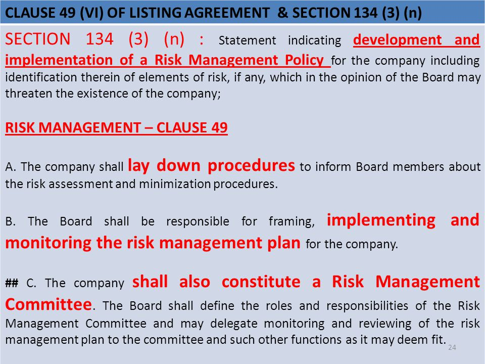 CLAUSE 49 (VI) OF LISTING AGREEMENT & SECTION 134 (3) (n) SECTION 134 (3) (n) : Statement indicating development and implementation of a Risk Management Policy for the company including identification therein of elements of risk, if any, which in the opinion of the Board may threaten the existence of the company; RISK MANAGEMENT – CLAUSE 49 A.