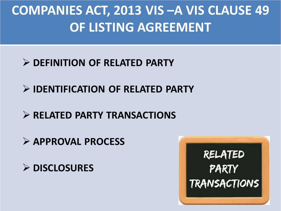 COMPANIES ACT, 2013 VIS –A VIS CLAUSE 49 OF LISTING AGREEMENT  DEFINITION OF RELATED PARTY  IDENTIFICATION OF RELATED PARTY  RELATED PARTY TRANSACTIONS  APPROVAL PROCESS  DISCLOSURES 54