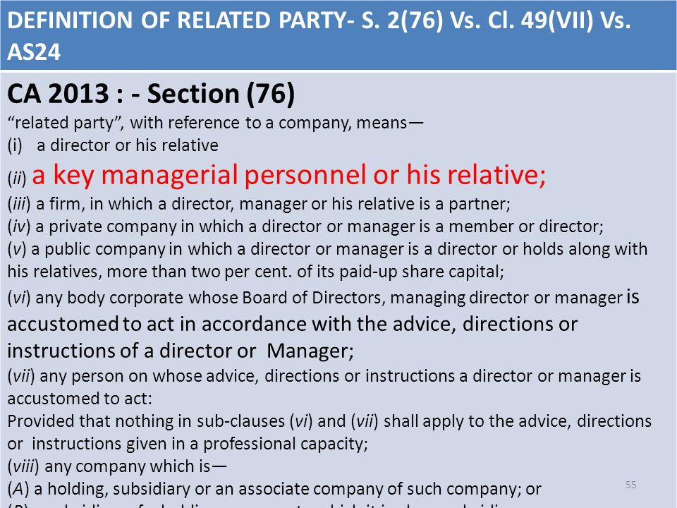 "DEFINITION OF RELATED PARTY- S. 2(76) Vs. Cl. 49(VII) Vs. AS24 CA 2013 : - Section (76) ""related party"", with reference to a company, means— (i)a dire"