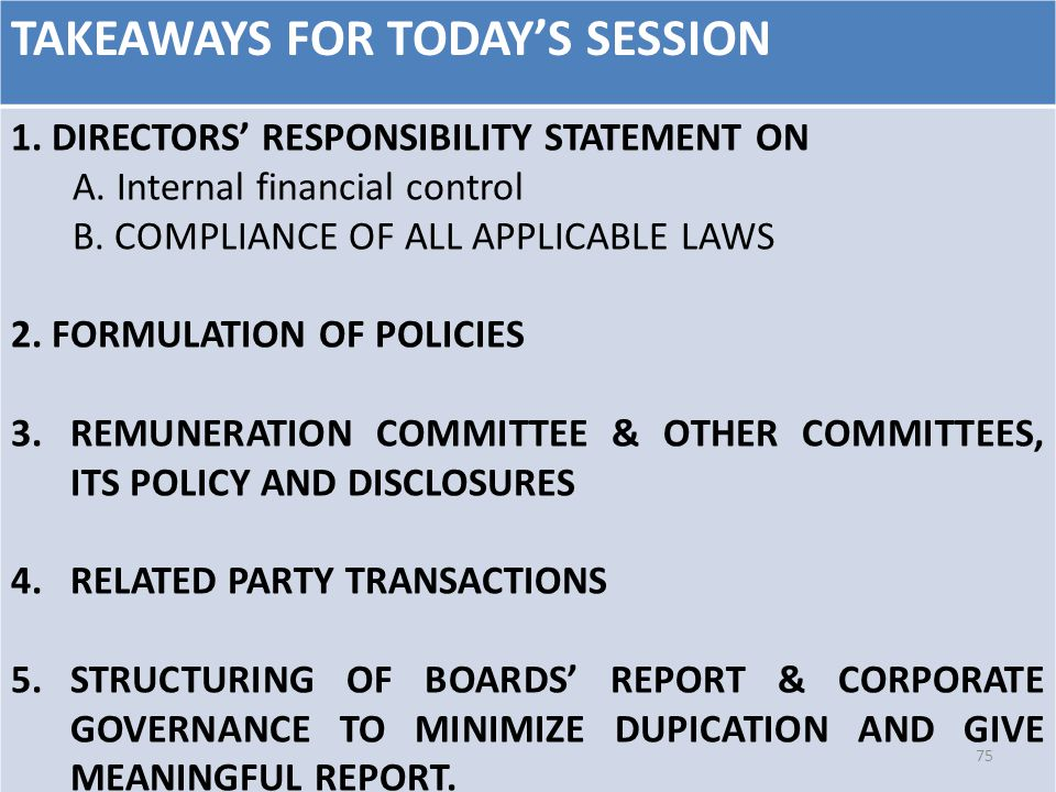 TAKEAWAYS FOR TODAY'S SESSION 1. DIRECTORS' RESPONSIBILITY STATEMENT ON A. Internal financial control B. COMPLIANCE OF ALL APPLICABLE LAWS 2. FORMULAT