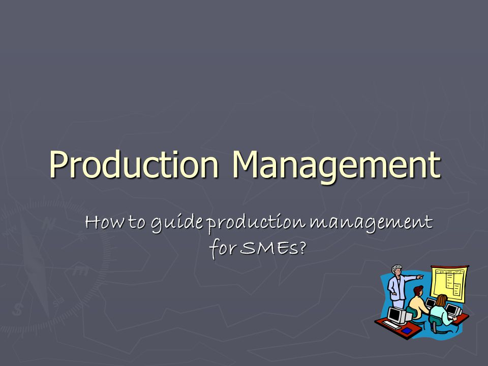 Production Management How to guide production management for SMEs?
