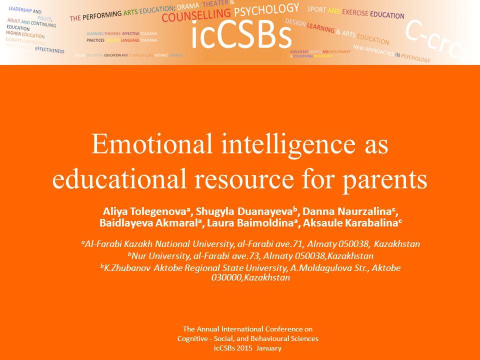 Emotional intelligence as educational resource for parents Aliya Tolegenova a, Shugyla Duanayeva b, Danna Naurzalina c, Baidlayeva Akmaral a, Laura Ba