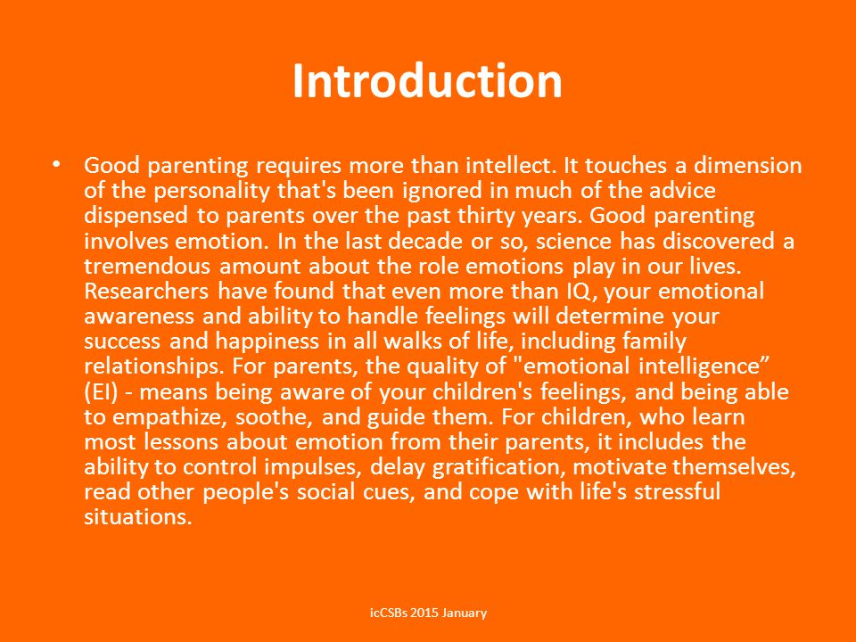 Introduction Good parenting requires more than intellect. It touches a dimension of the personality that's been ignored in much of the advice dispense