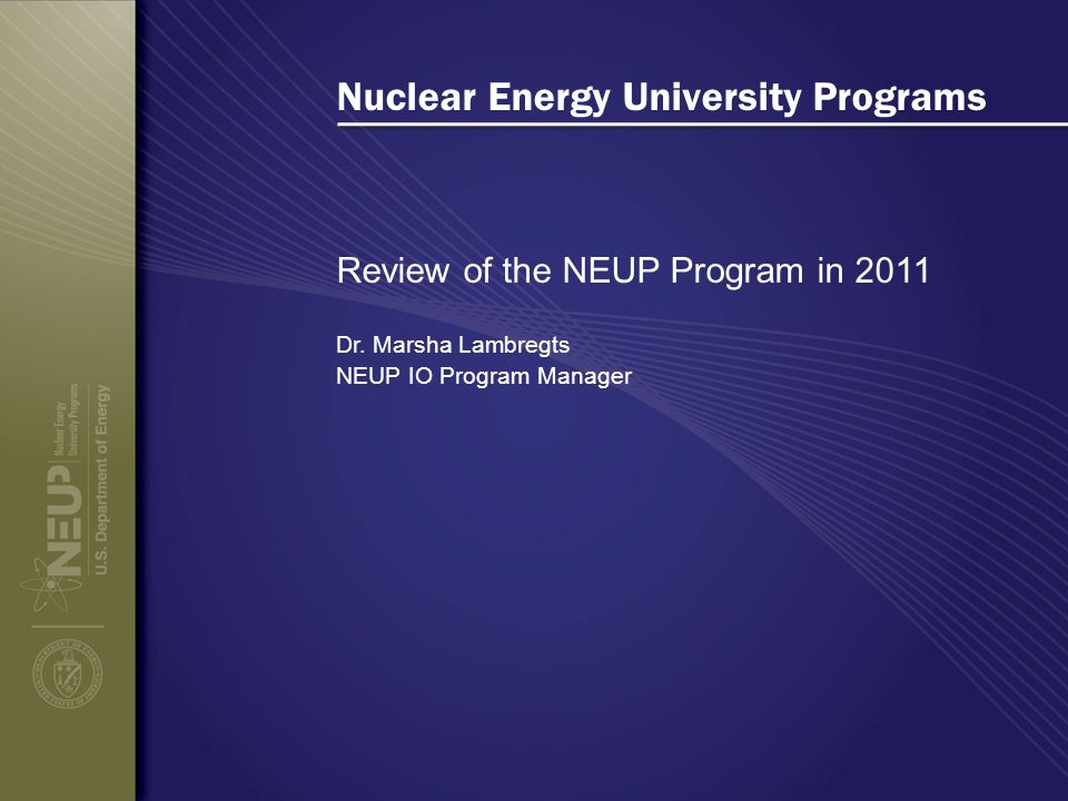Nuclear Energy University Programs Review of the NEUP Program in 2011 Dr.
