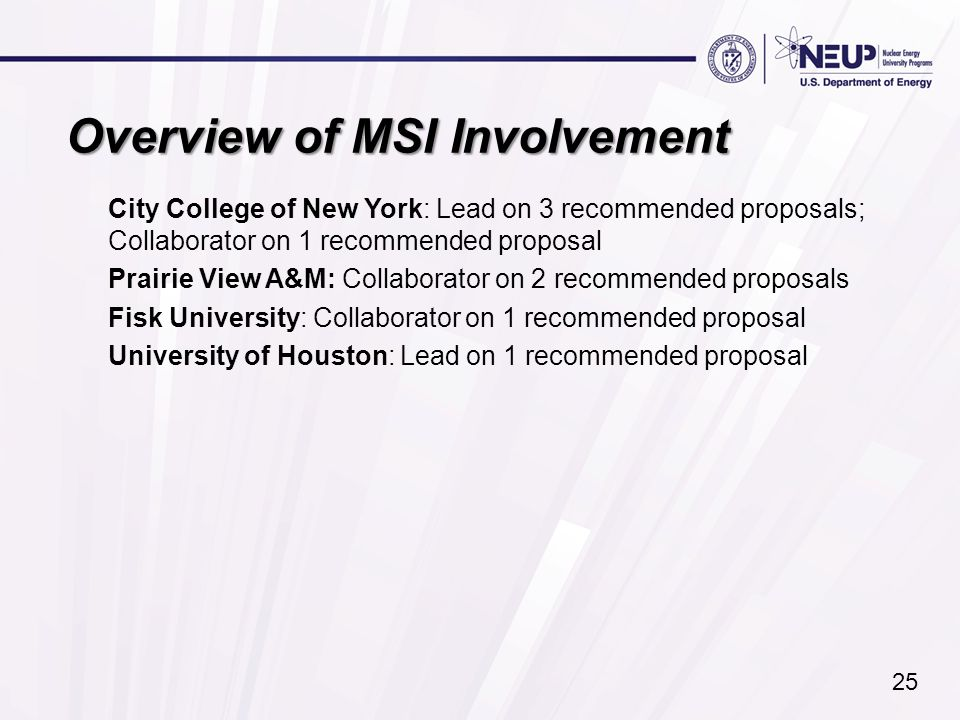 Overview of MSI Involvement City College of New York: Lead on 3 recommended proposals; Collaborator on 1 recommended proposal Prairie View A&M: Collaborator on 2 recommended proposals Fisk University: Collaborator on 1 recommended proposal University of Houston: Lead on 1 recommended proposal 25
