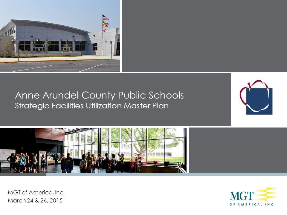 Anne Arundel County Public Schools Strategic Facilities Utilization Master Plan MGT of America, Inc. March 24 & 26, 2015