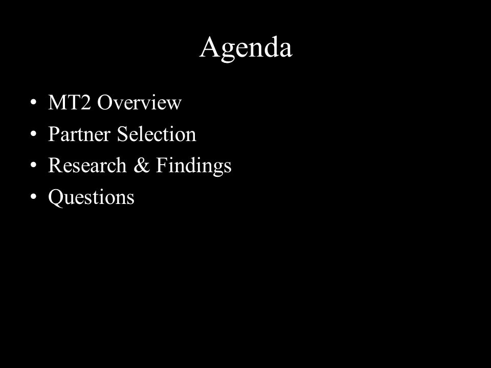 Agenda MT2 Overview Partner Selection Research & Findings Questions