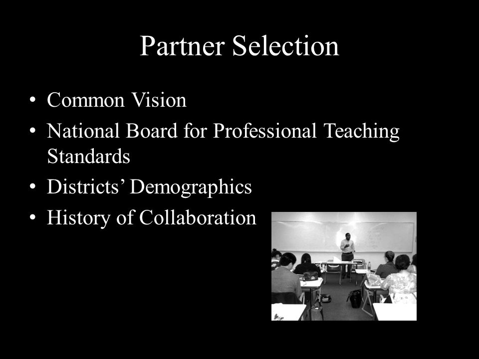 Partner Selection Common Vision National Board for Professional Teaching Standards Districts' Demographics History of Collaboration