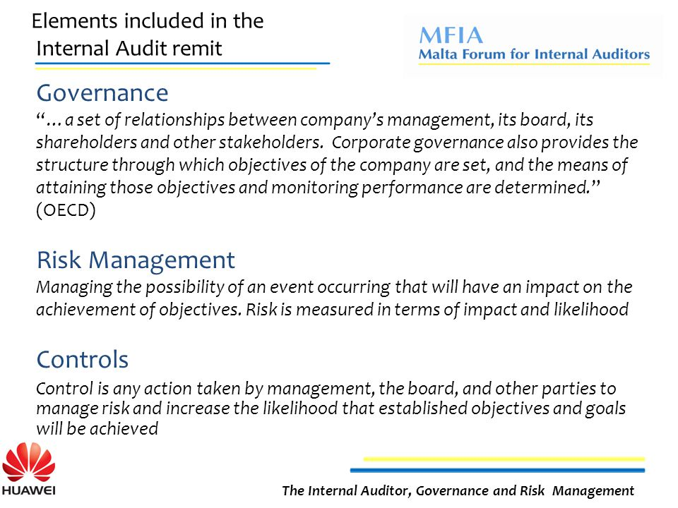 Elements included in the Internal Audit remit The Internal Auditor, Governance and Risk Management Governance …a set of relationships between company's management, its board, its shareholders and other stakeholders.