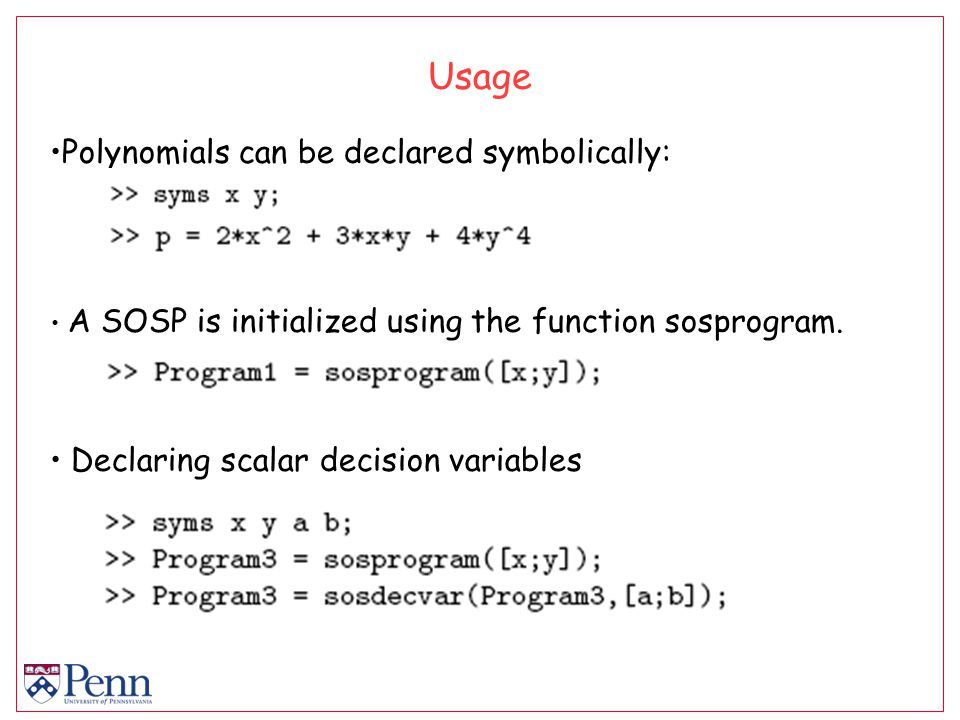 Usage Polynomials can be declared symbolically: A SOSP is initialized using the function sosprogram.