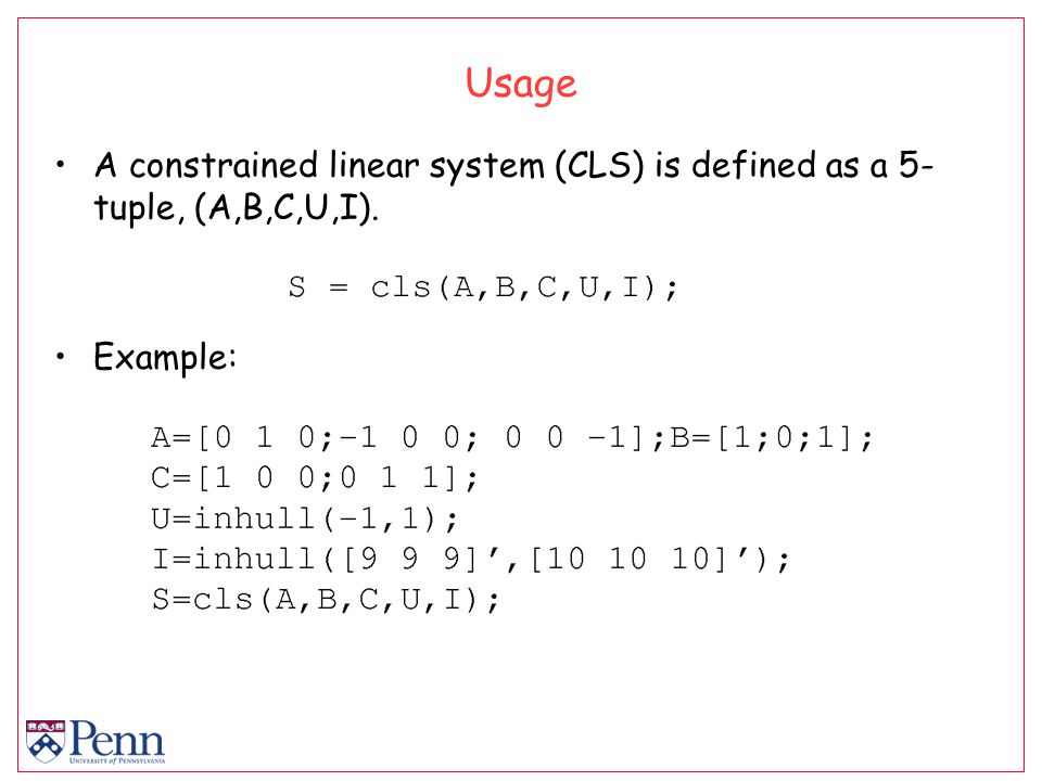 Usage A constrained linear system (CLS) is defined as a 5- tuple, (A,B,C,U,I). Example: