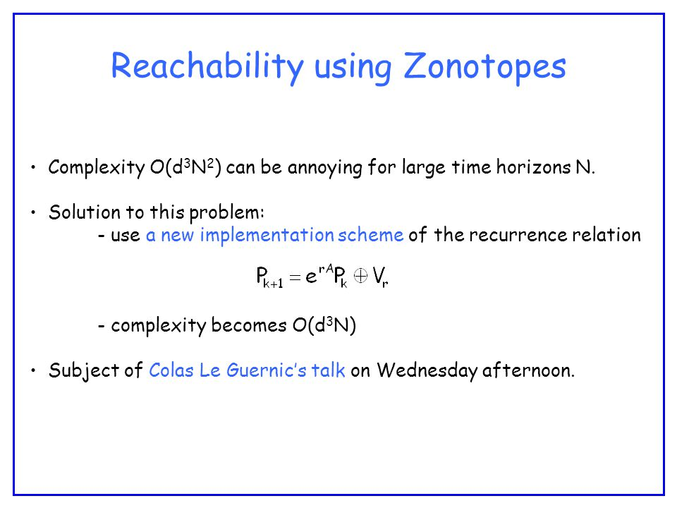 Reachability using Zonotopes Complexity O(d 3 N 2 ) can be annoying for large time horizons N.