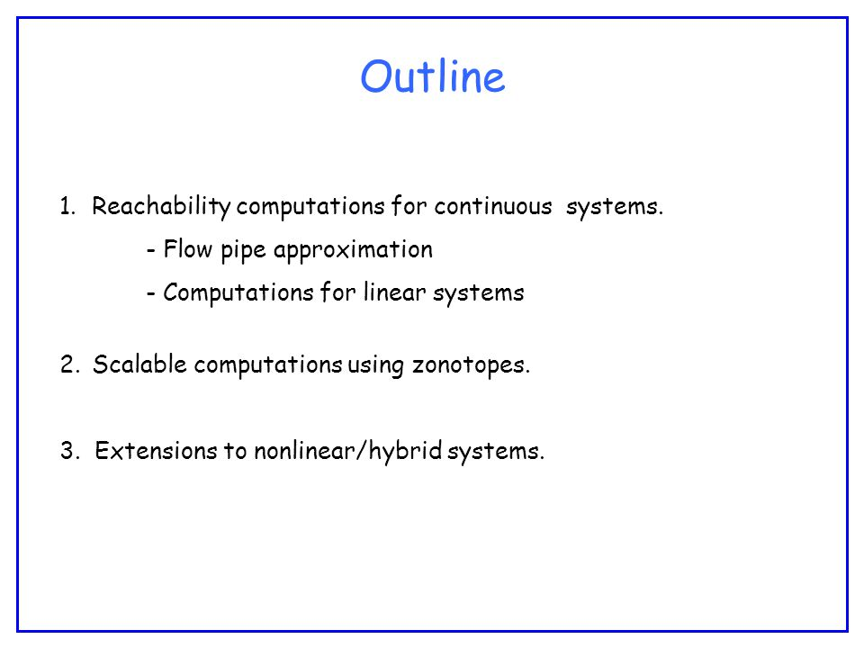 Outline 1.Reachability computations for continuous systems.