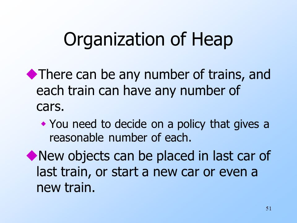 51 Organization of Heap uThere can be any number of trains, and each train can have any number of cars.
