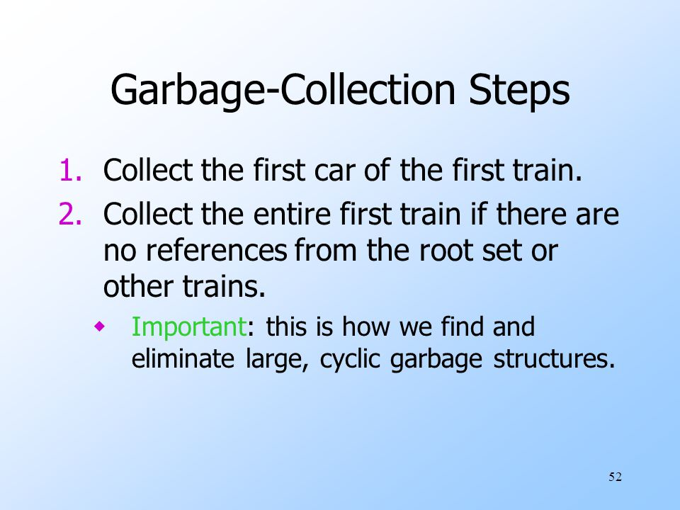 52 Garbage-Collection Steps 1.Collect the first car of the first train.