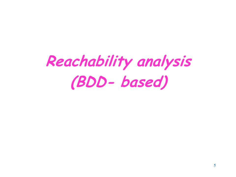 5 Reachability analysis (BDD- based)