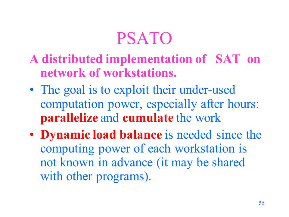 56 PSATO A distributed implementation of SAT on network of workstations.