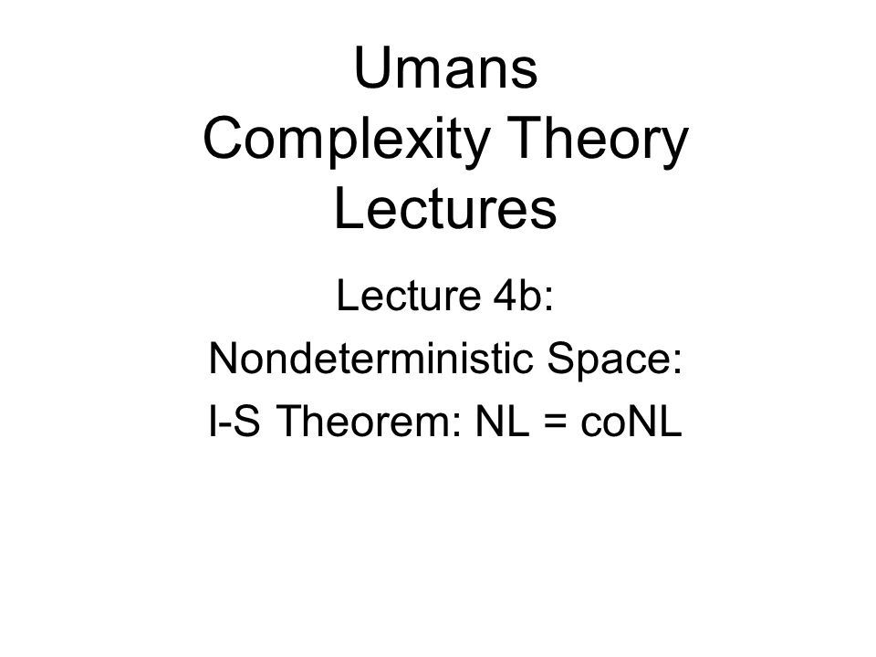 Umans Complexity Theory Lectures Lecture 4b: Nondeterministic Space: I-S Theorem: NL = coNL