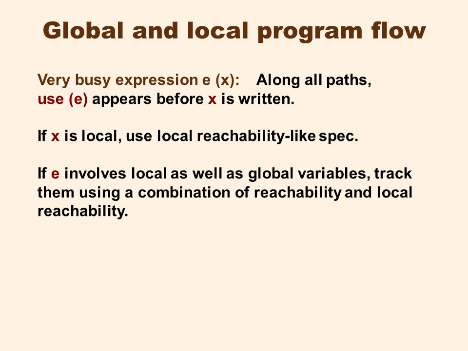 Global and local program flow Very busy expression e (x): Along all paths, use (e) appears before x is written.