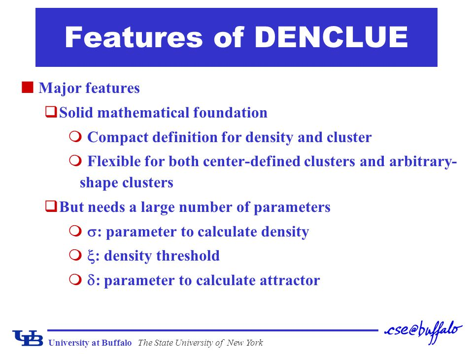 University at BuffaloThe State University of New York Features of DENCLUE Major features qSolid mathematical foundation  Compact definition for densi