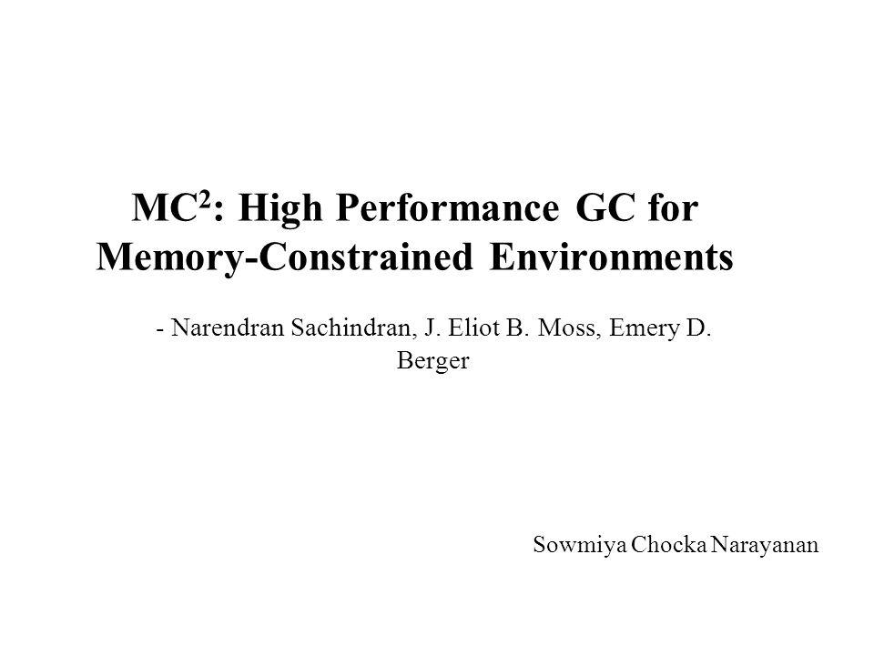 MC 2 : High Performance GC for Memory-Constrained Environments - Narendran Sachindran, J.