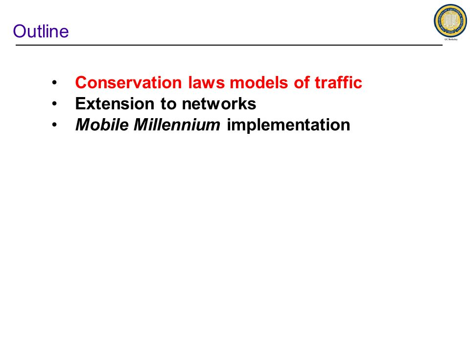 Outline Conservation laws models of traffic Extension to networks Mobile Millennium implementation