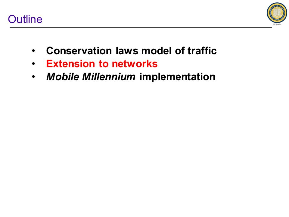 Outline Conservation laws model of traffic Extension to networks Mobile Millennium implementation