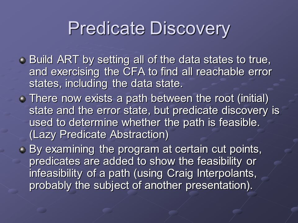 Predicate Discovery Build ART by setting all of the data states to true, and exercising the CFA to find all reachable error states, including the data state.