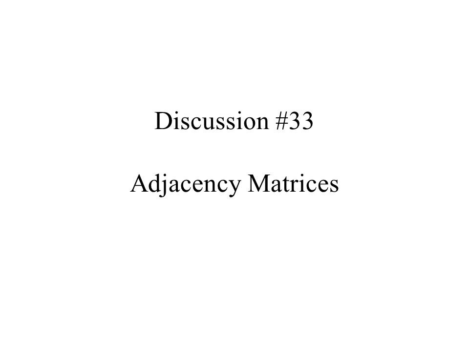 Discussion #33 Adjacency Matrices