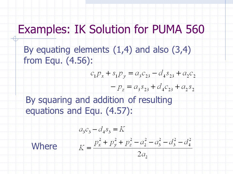 Examples: IK Solution for PUMA 560 By equating elements (1,4) and also (3,4) from Equ.