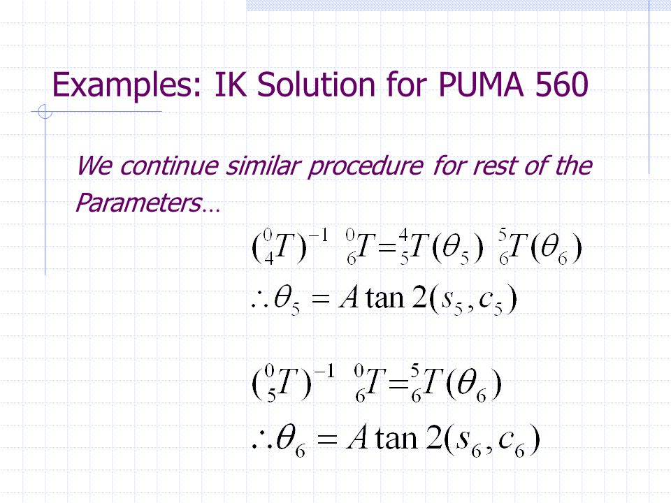 Examples: IK Solution for PUMA 560 We continue similar procedure for rest of the Parameters …