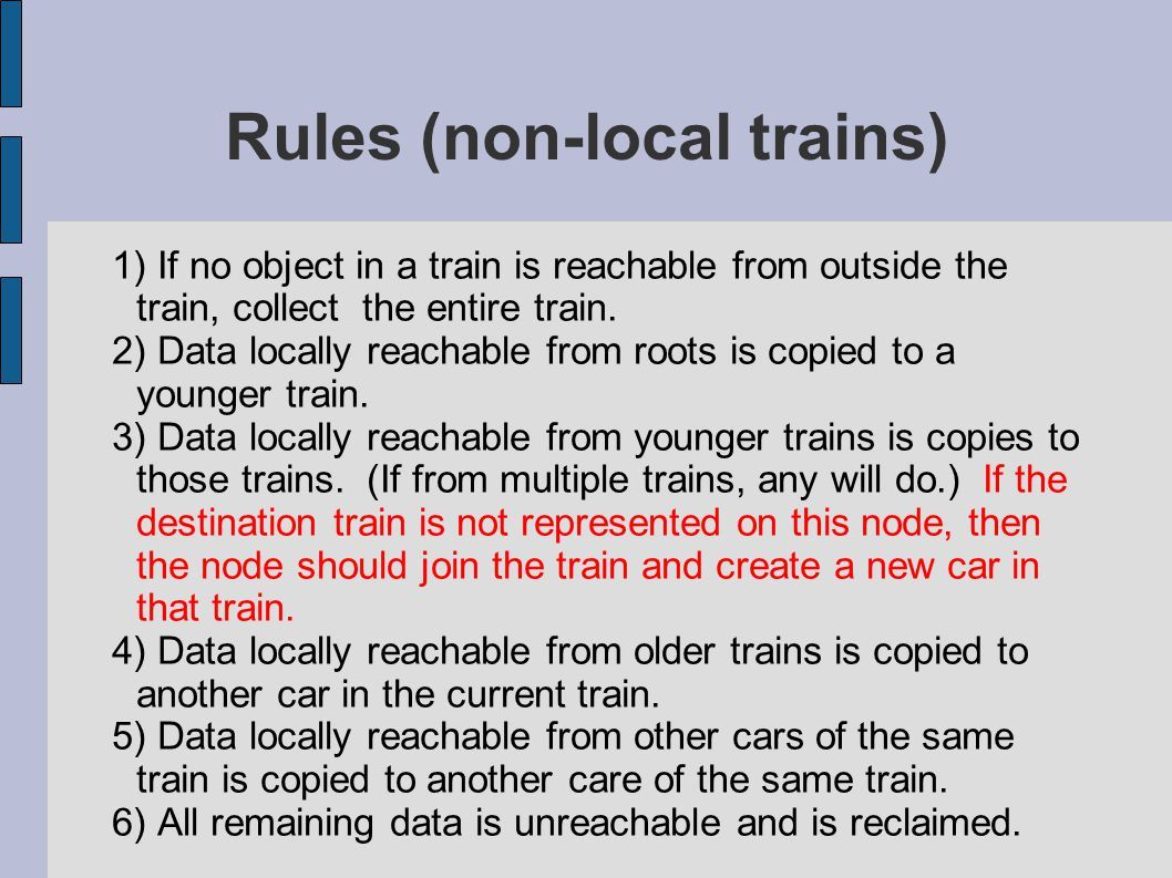 Safety and Completeness Safety  Object substitution  Car / Train reclamation Completeness  Oldest train will eventually be collected