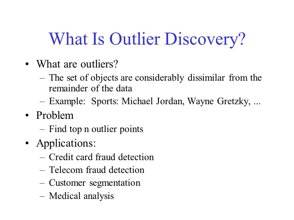 Outlier Discovery: Statistical Approaches Assume a model underlying distribution that generates data set (e.g.