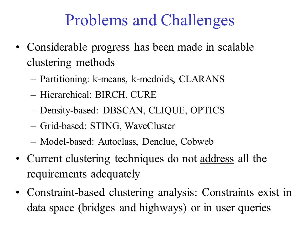 Constraint-Based Clustering Analysis Clustering analysis: less parameters but more user- desired constraints, e.g., an ATM allocation problem