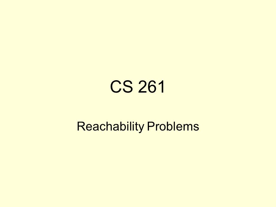 CS 261 Reachability Problems